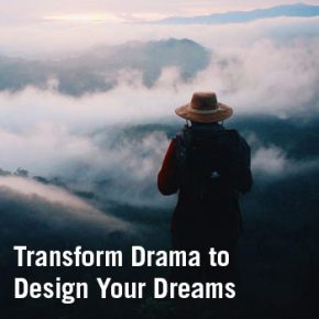 Transform Drama to Design Your Dreams